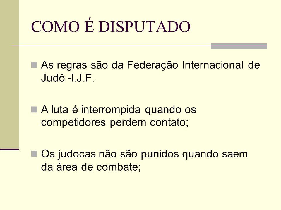COMO É DISPUTADO As regras são da Federação Internacional de Judô -I.J.F. A luta é interrompida quando os competidores perdem contato;