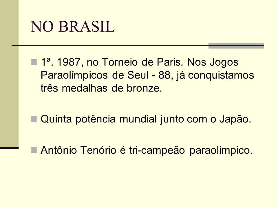 NO BRASIL 1ª. 1987, no Torneio de Paris. Nos Jogos Paraolímpicos de Seul - 88, já conquistamos três medalhas de bronze.