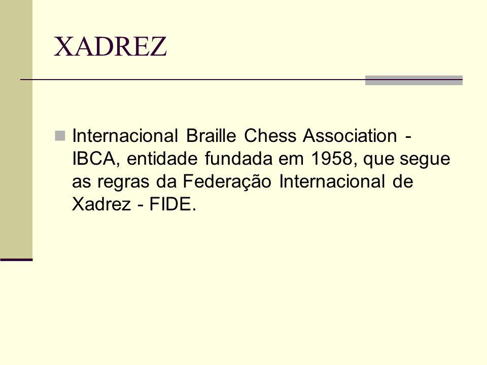 XADREZ Internacional Braille Chess Association - IBCA, entidade fundada em 1958, que segue as regras da Federação Internacional de Xadrez - FIDE.