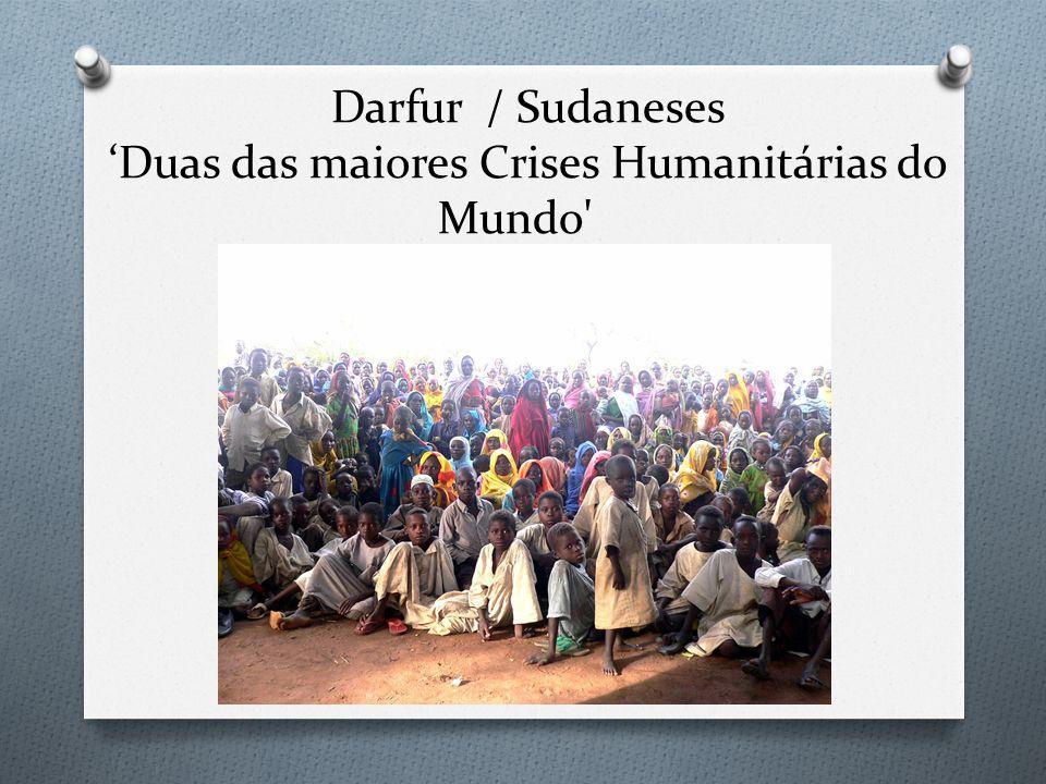 Darfur / Sudaneses 'Duas das maiores Crises Humanitárias do Mundo