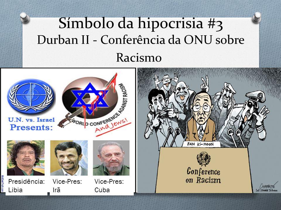 Símbolo da hipocrisia #3 Durban II - Conferência da ONU sobre Racismo
