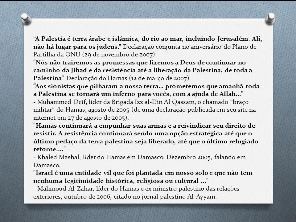 A Palestia é terra árabe e islâmica, do rio ao mar, incluindo Jerusalém. Ali, não há lugar para os judeus. Declaração conjunta no aniversário do Plano de Partilha da ONU (29 de novembro de 2007)