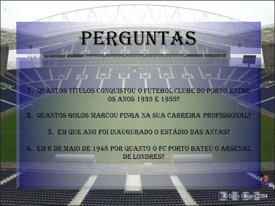 Perguntas Quantos títulos conquistou o Futebol clube do porto entre os anos 1935 e 1955 Quantos golos marcou pinga na sua carreira profissional