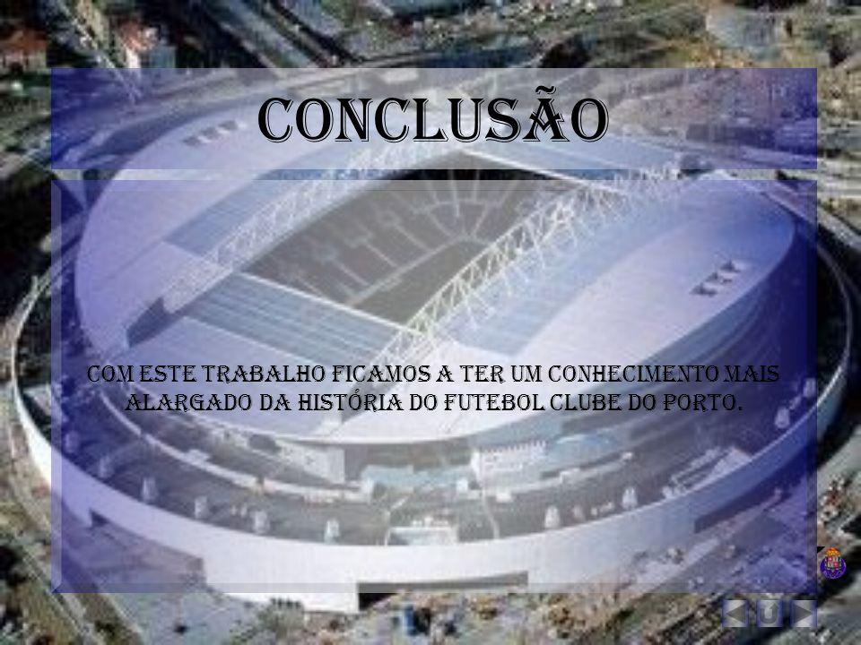 Conclusão Com este trabalho ficamos a ter um conhecimento mais alargado da história do futebol clube do porto.