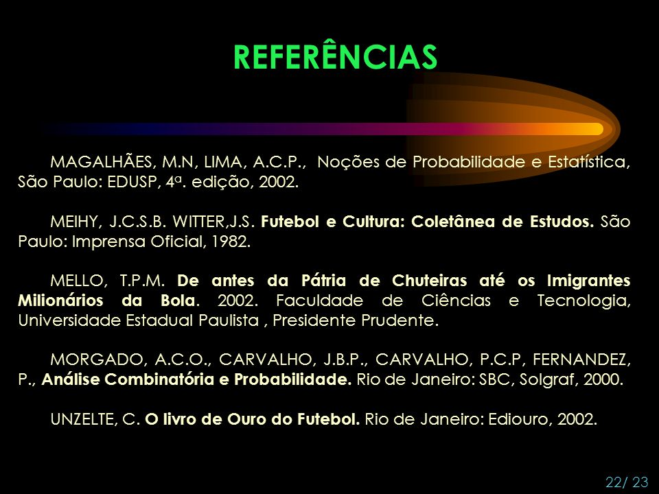 REFERÊNCIAS MAGALHÃES, M.N, LIMA, A.C.P., Noções de Probabilidade e Estatística, São Paulo: EDUSP, 4a. edição, 2002.