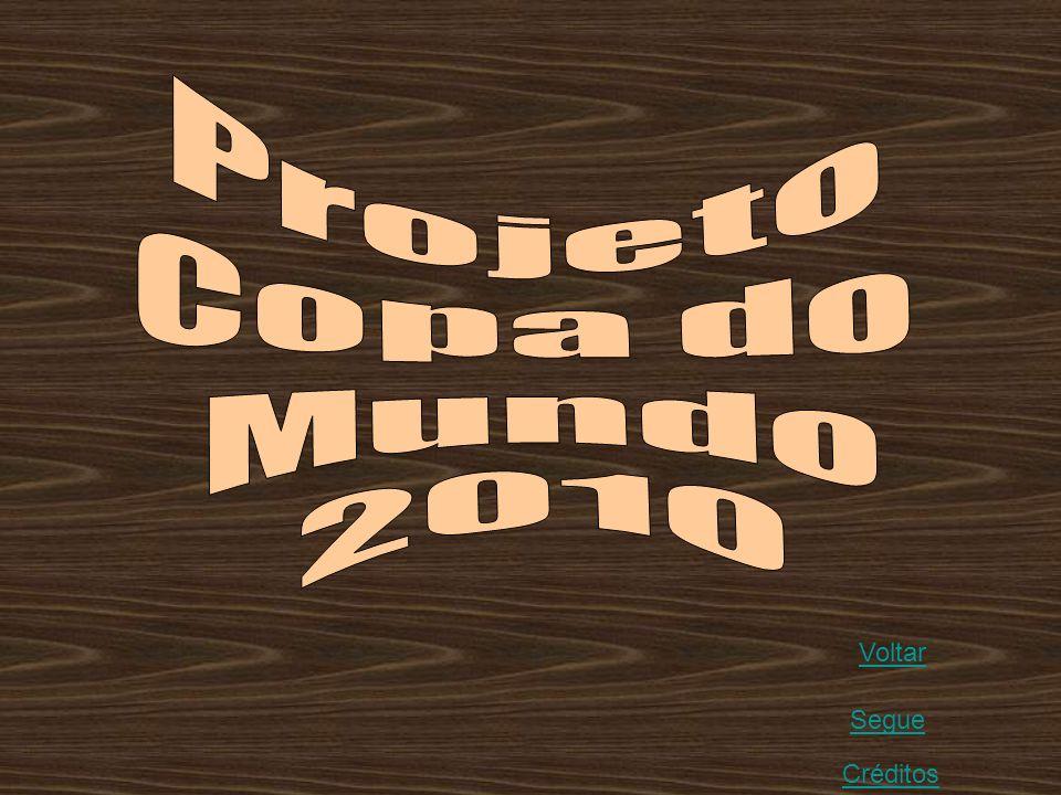 Projeto Copa do Mundo 2010 Voltar Segue Créditos