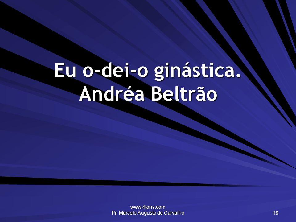 Eu o-dei-o ginástica. Andréa Beltrão