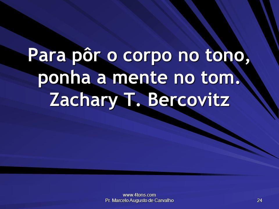 Para pôr o corpo no tono, ponha a mente no tom. Zachary T. Bercovitz