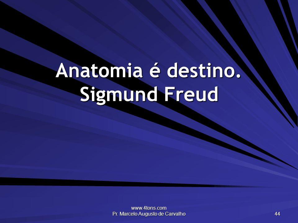 Anatomia é destino. Sigmund Freud