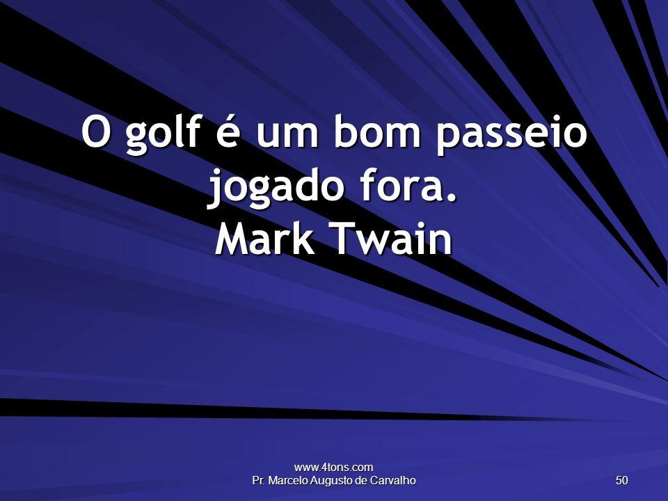 O golf é um bom passeio jogado fora. Mark Twain