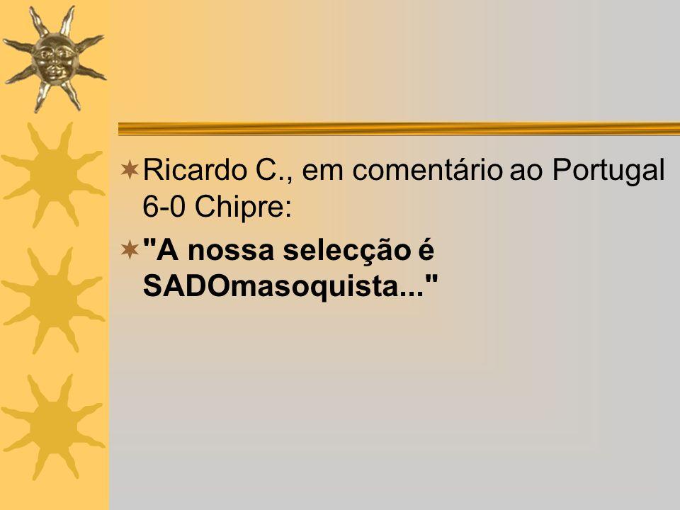 Ricardo C., em comentário ao Portugal 6-0 Chipre: