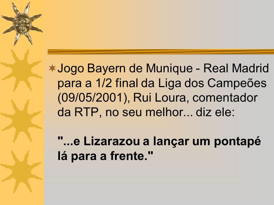 Jogo Bayern de Munique - Real Madrid para a 1/2 final da Liga dos Campeões (09/05/2001), Rui Loura, comentador da RTP, no seu melhor...