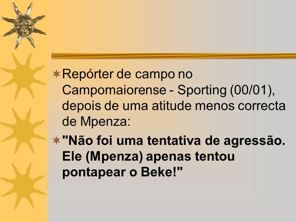 Repórter de campo no Campomaiorense - Sporting (00/01), depois de uma atitude menos correcta de Mpenza: