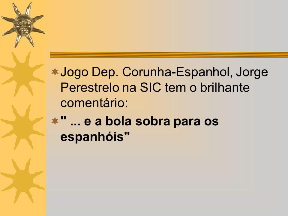 Jogo Dep. Corunha-Espanhol, Jorge Perestrelo na SIC tem o brilhante comentário: