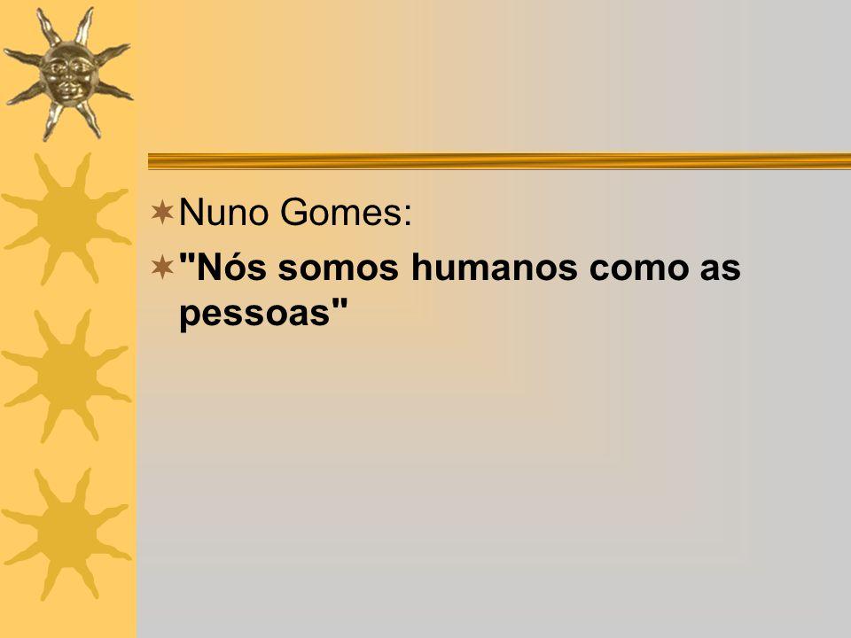 Nuno Gomes: Nós somos humanos como as pessoas