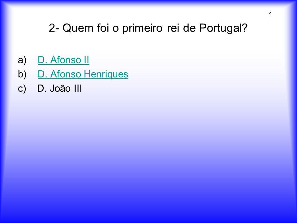 2- Quem foi o primeiro rei de Portugal