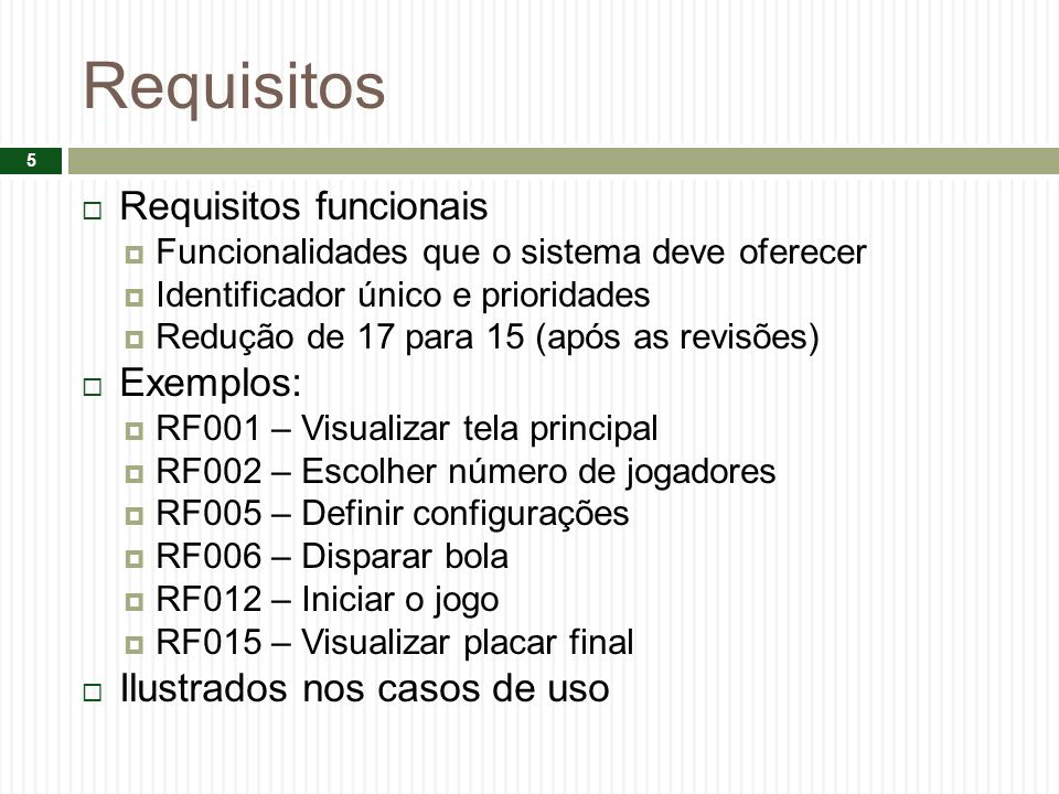 Requisitos Requisitos funcionais Exemplos: Ilustrados nos casos de uso