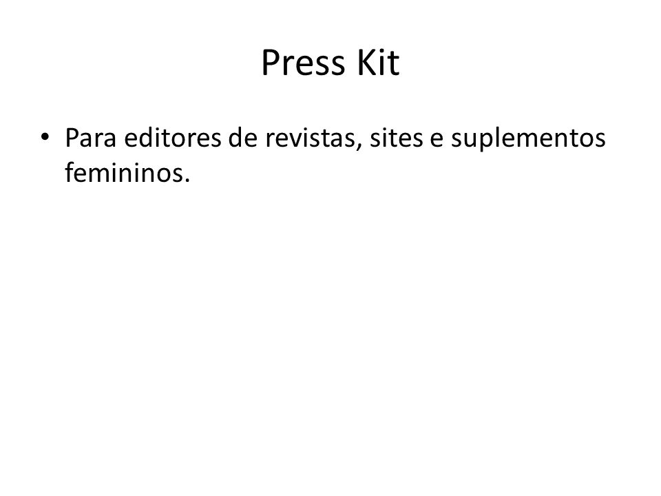 Press Kit Para editores de revistas, sites e suplementos femininos.