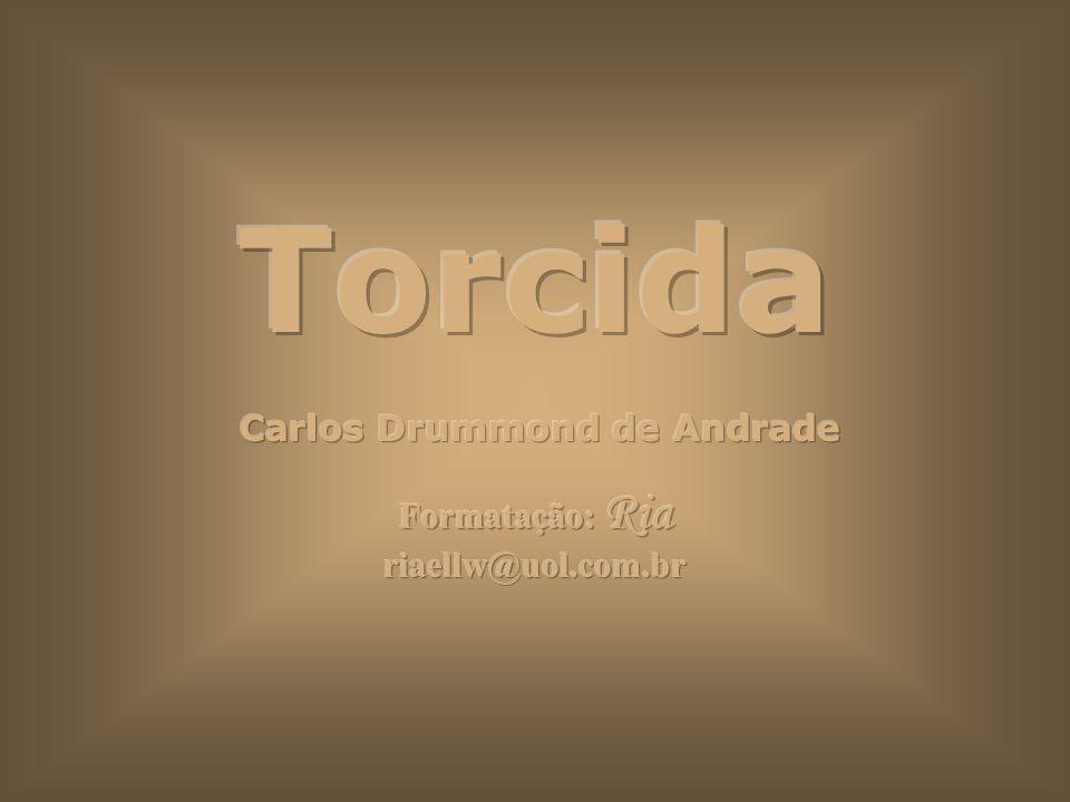 Carlos Drummond de Andrade Formatação: Ria riaellw@uol.com.br