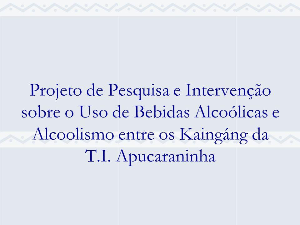 Projeto de Pesquisa e Intervenção sobre o Uso de Bebidas Alcoólicas e Alcoolismo entre os Kaingáng da T.I.