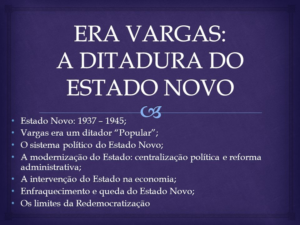ERA VARGAS: A DITADURA DO ESTADO NOVO