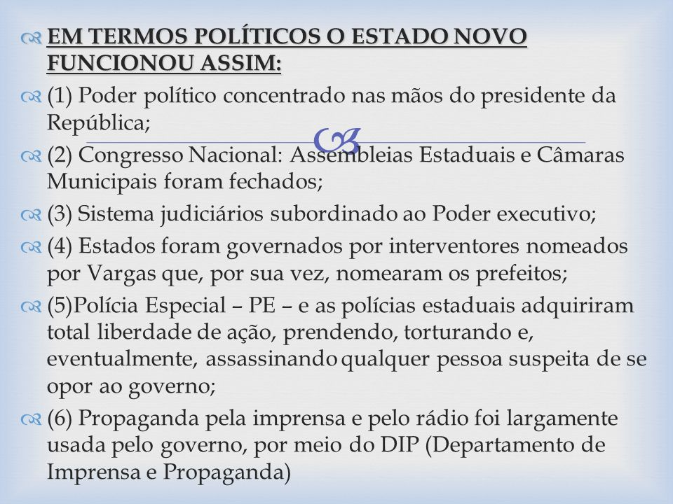 EM TERMOS POLÍTICOS O ESTADO NOVO FUNCIONOU ASSIM: