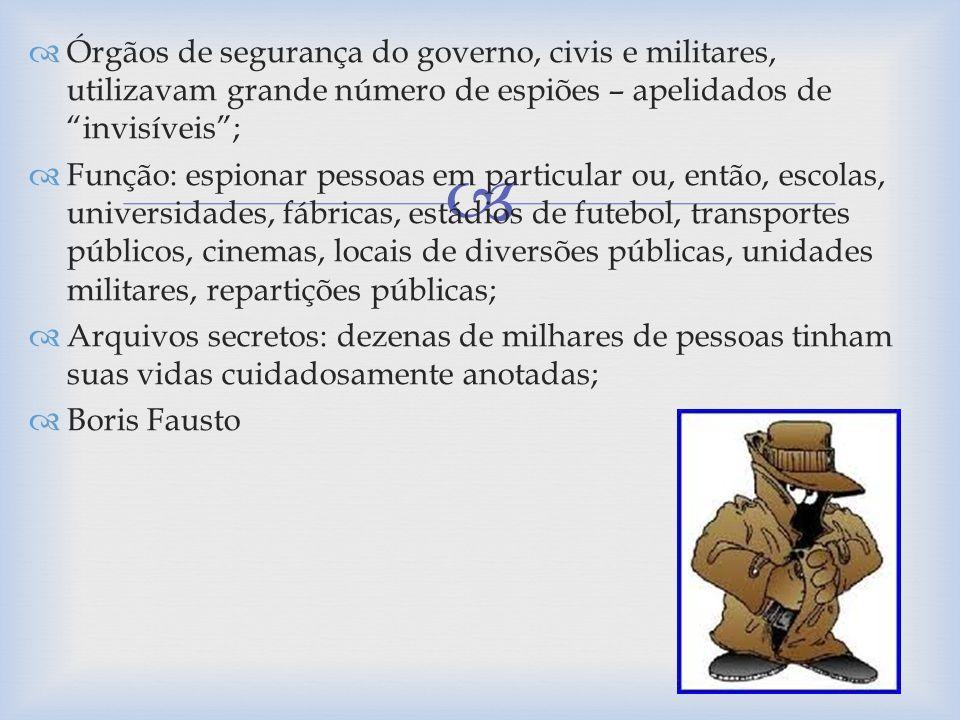 Órgãos de segurança do governo, civis e militares, utilizavam grande número de espiões – apelidados de invisíveis ;