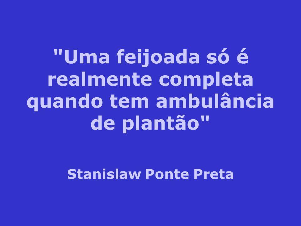 Uma feijoada só é realmente completa quando tem ambulância de plantão