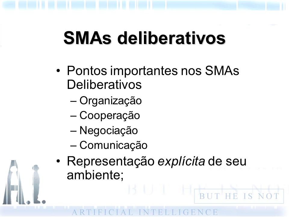 SMAs deliberativos Pontos importantes nos SMAs Deliberativos