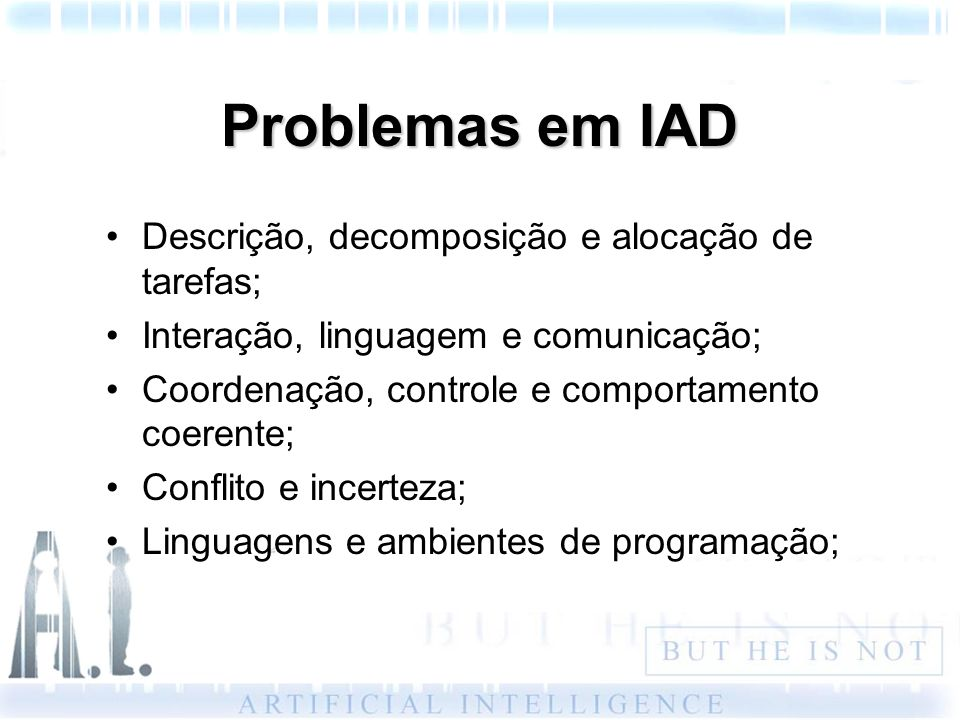 Problemas em IAD Descrição, decomposição e alocação de tarefas;