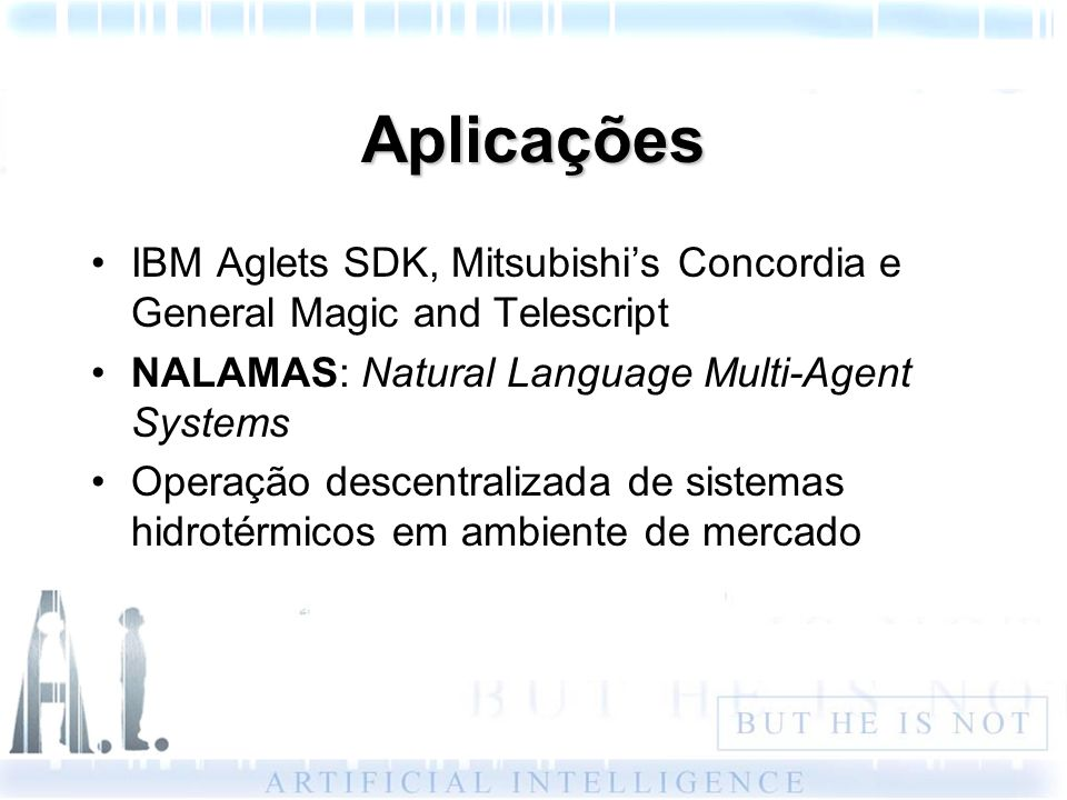 Aplicações IBM Aglets SDK, Mitsubishi's Concordia e General Magic and Telescript. NALAMAS: Natural Language Multi-Agent Systems.