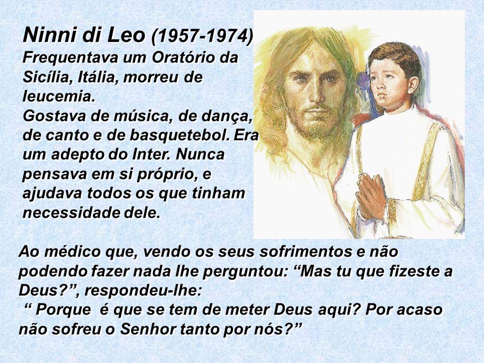 Ninni di Leo (1957-1974) Frequentava um Oratório da Sicília, Itália, morreu de leucemia.