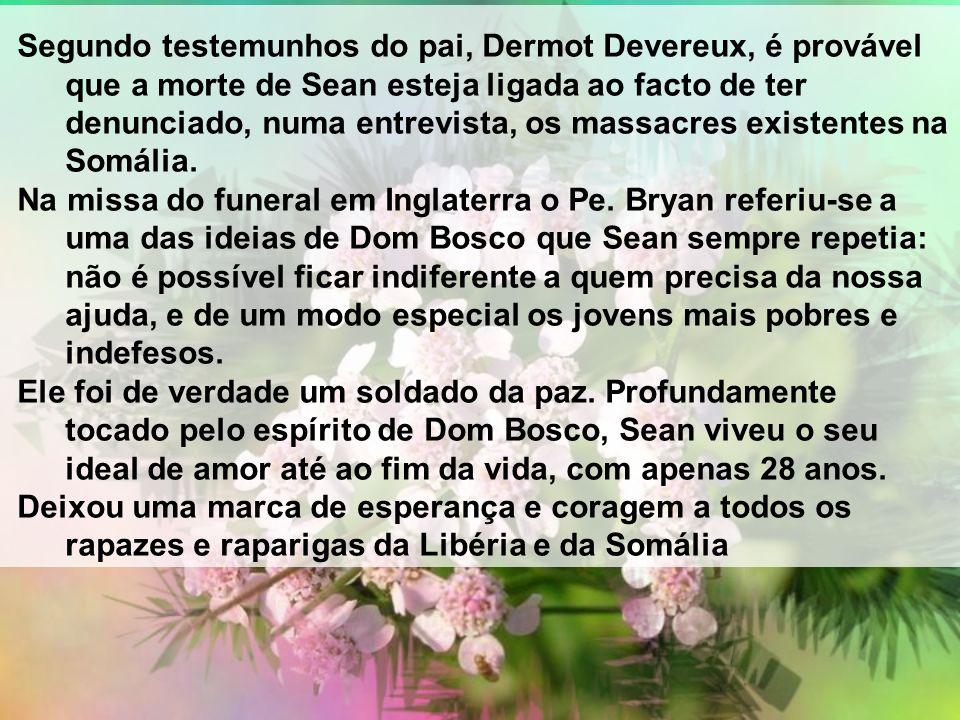 Segundo testemunhos do pai, Dermot Devereux, é provável que a morte de Sean esteja ligada ao facto de ter denunciado, numa entrevista, os massacres existentes na Somália.