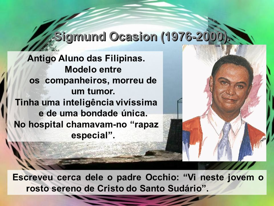 Sigmund Ocasion (1976-2000). Antigo Aluno das Filipinas. Modelo entre os companheiros, morreu de um tumor.