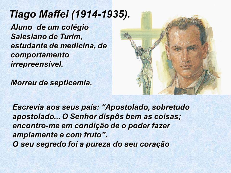 Tiago Maffei (1914-1935). Aluno de um colégio Salesiano de Turim, estudante de medicina, de comportamento irrepreensível.
