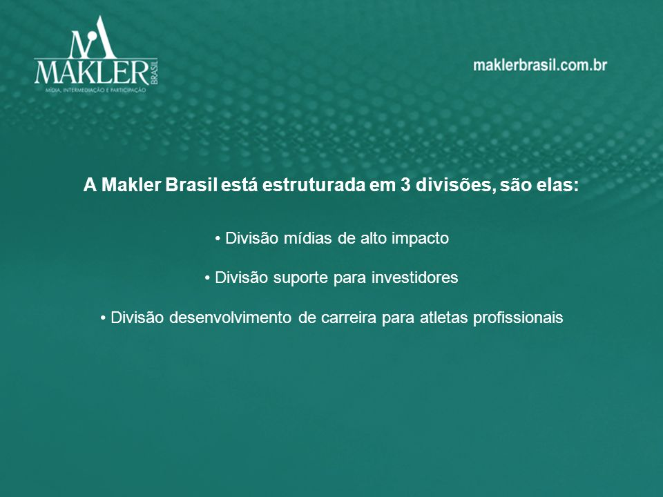 A Makler Brasil está estruturada em 3 divisões, são elas: