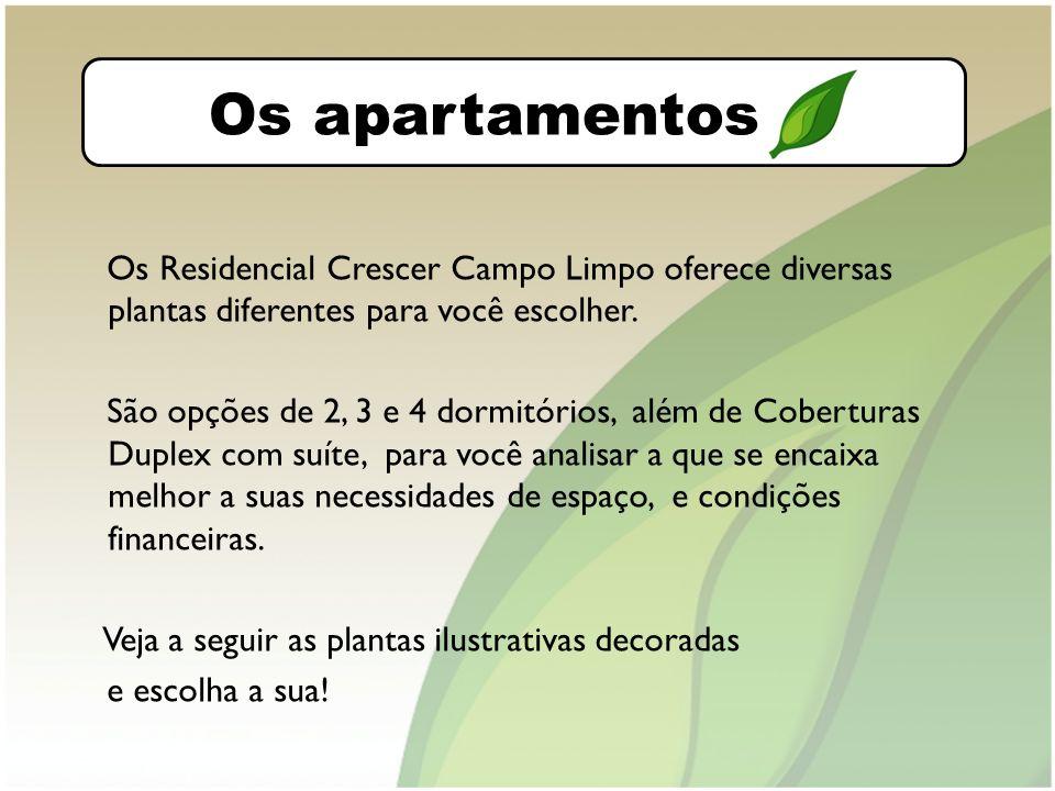 O bairro Os apartamentos. Os Residencial Crescer Campo Limpo oferece diversas plantas diferentes para você escolher.