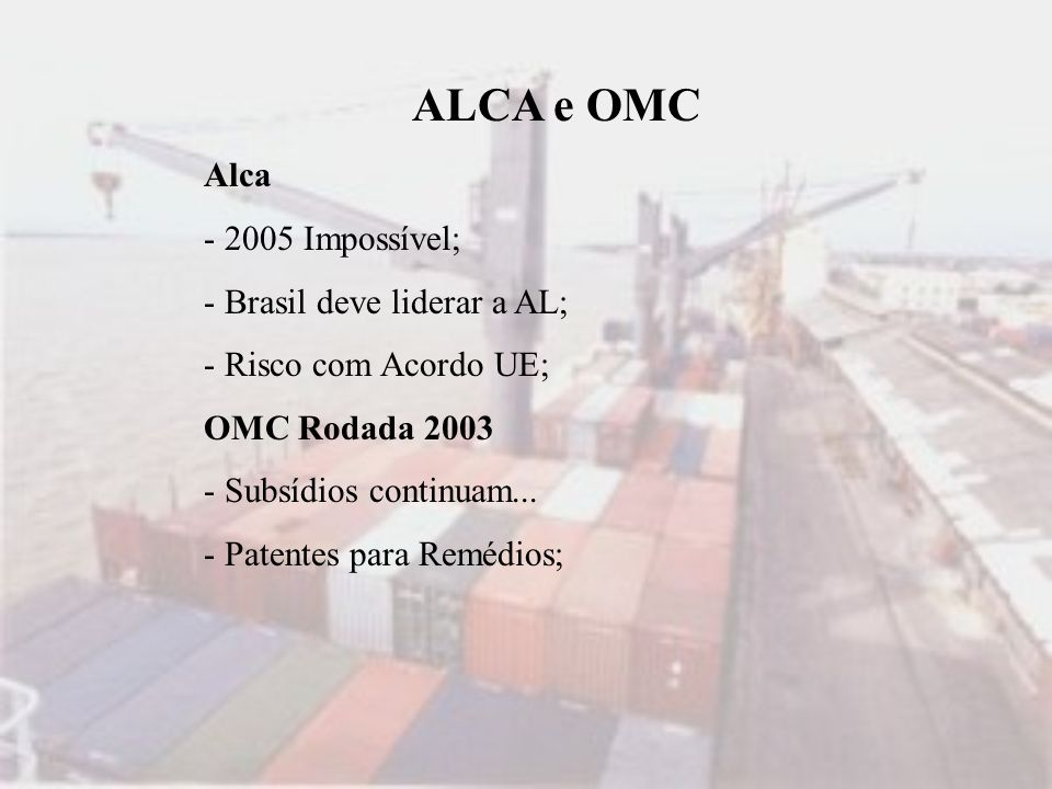 ALCA e OMC Alca - 2005 Impossível; - Brasil deve liderar a AL;