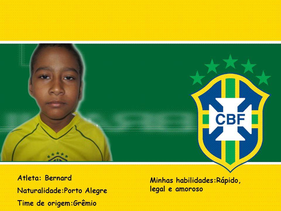 Atleta: Bernard Naturalidade:Porto Alegre. Time de origem:Grêmio.