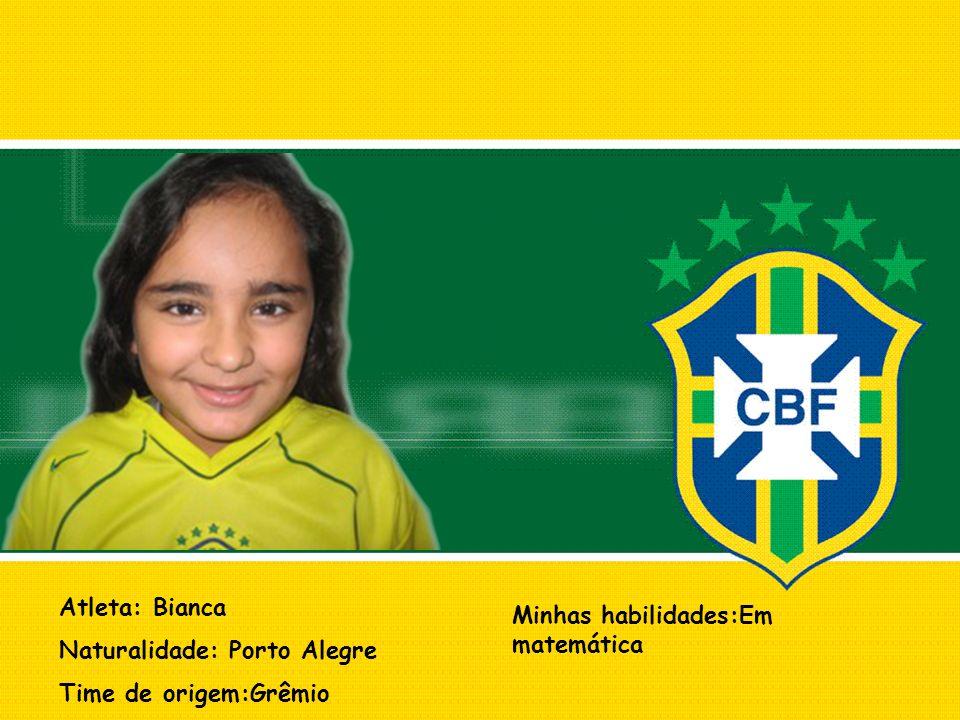 Atleta: Bianca Naturalidade: Porto Alegre Time de origem:Grêmio Minhas habilidades:Em matemática