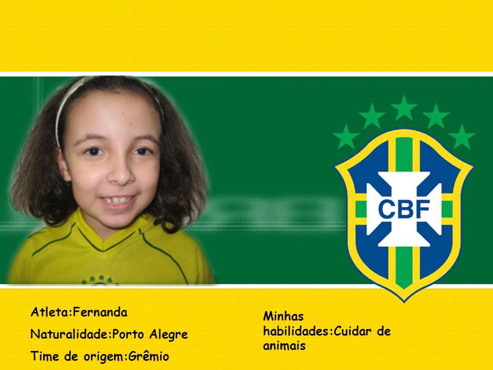 Atleta:Fernanda Naturalidade:Porto Alegre. Time de origem:Grêmio.