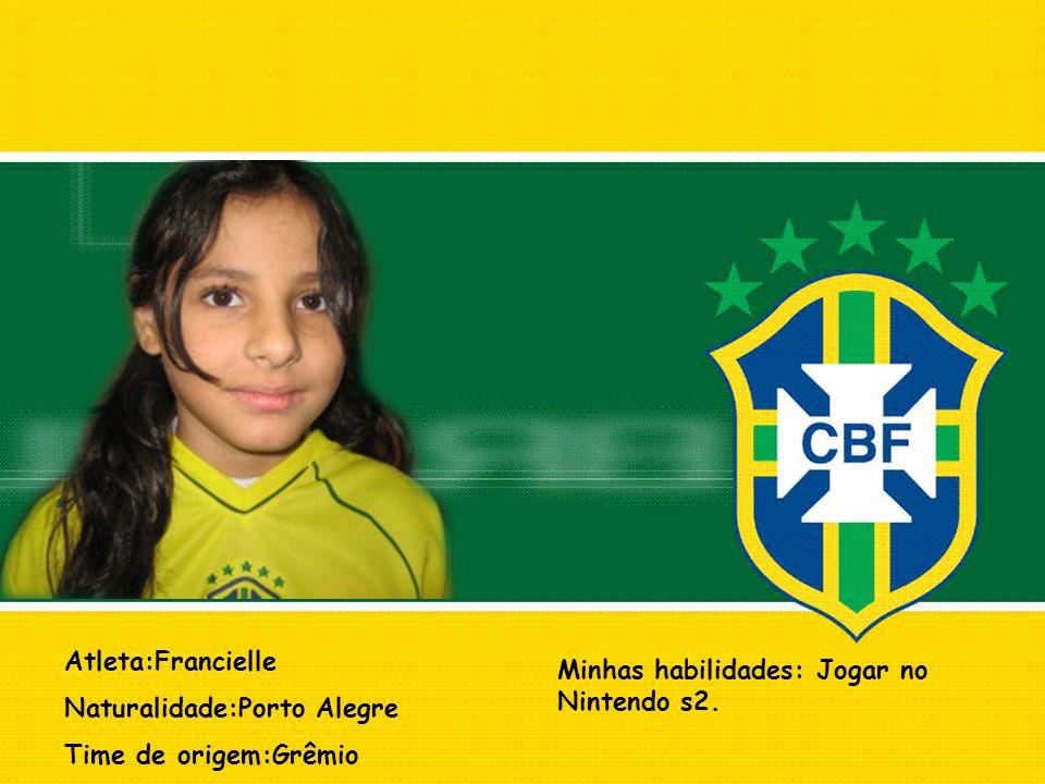 Atleta:Francielle Naturalidade:Porto Alegre. Time de origem:Grêmio.