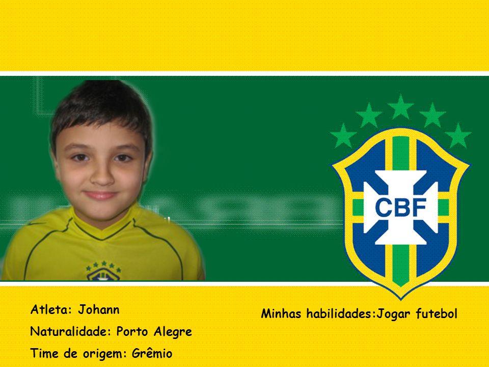 Atleta: Johann Naturalidade: Porto Alegre Time de origem: Grêmio Minhas habilidades:Jogar futebol