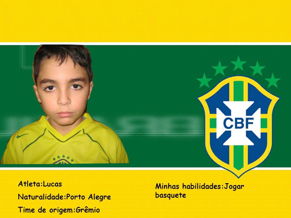 Atleta:Lucas Naturalidade:Porto Alegre Time de origem:Grêmio Minhas habilidades:Jogar basquete