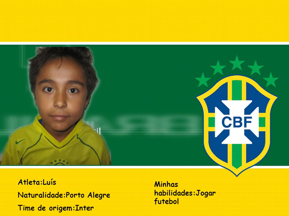 Atleta:Luís Naturalidade:Porto Alegre Time de origem:Inter Minhas habilidades:Jogar futebol