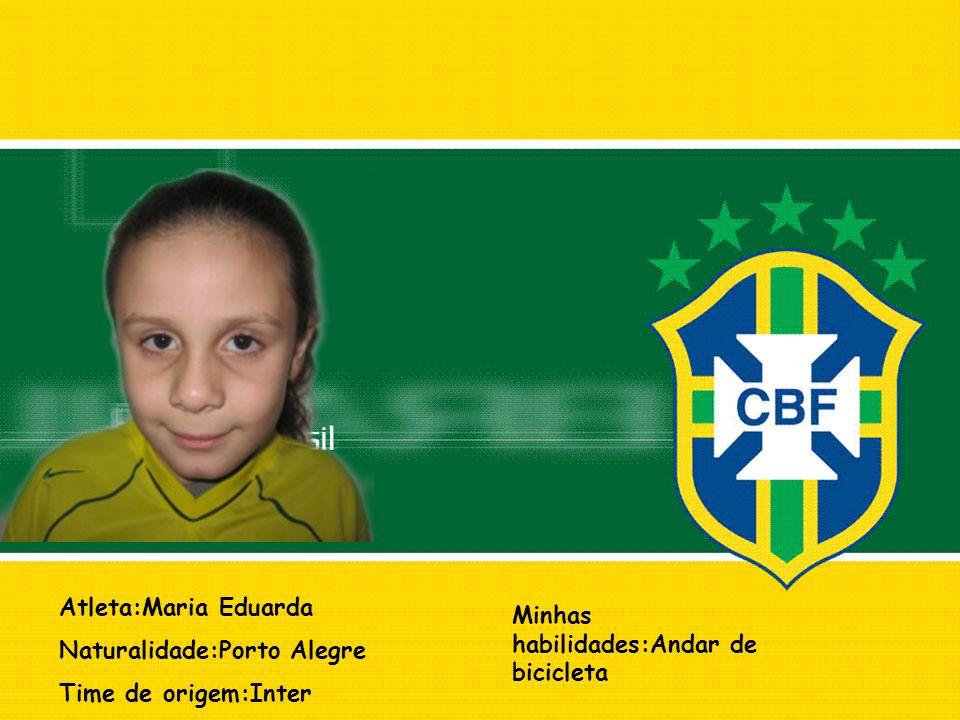Atleta:Maria Eduarda Naturalidade:Porto Alegre. Time de origem:Inter.