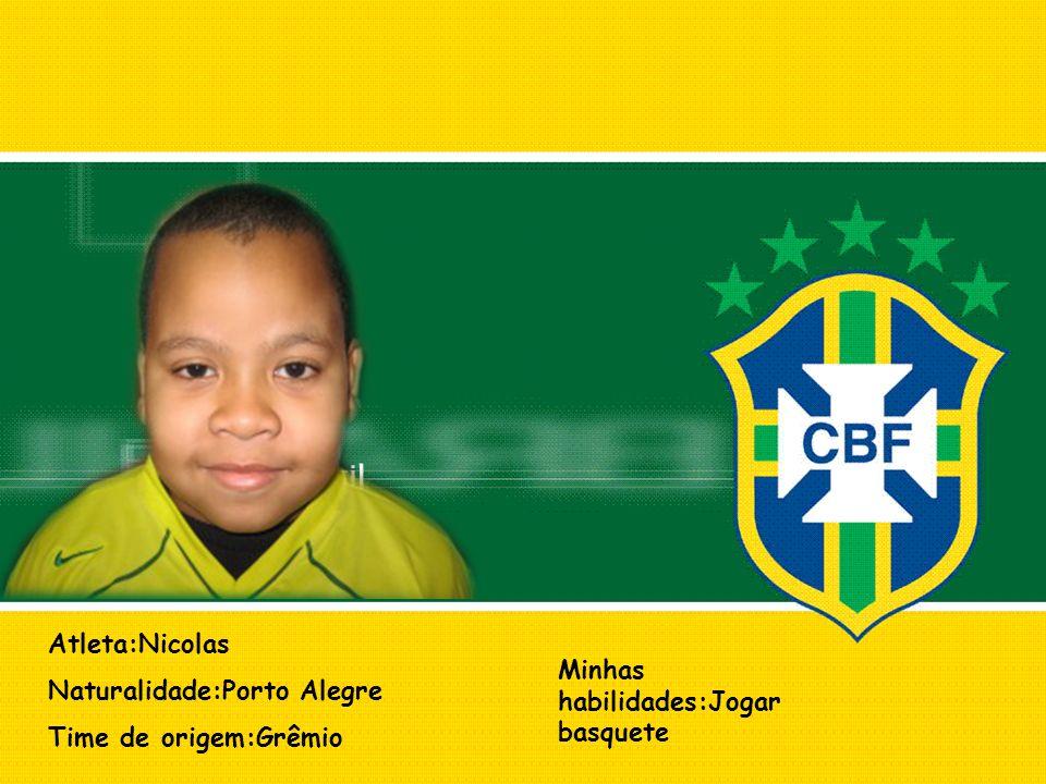 Atleta:Nicolas Naturalidade:Porto Alegre Time de origem:Grêmio Minhas habilidades:Jogar basquete