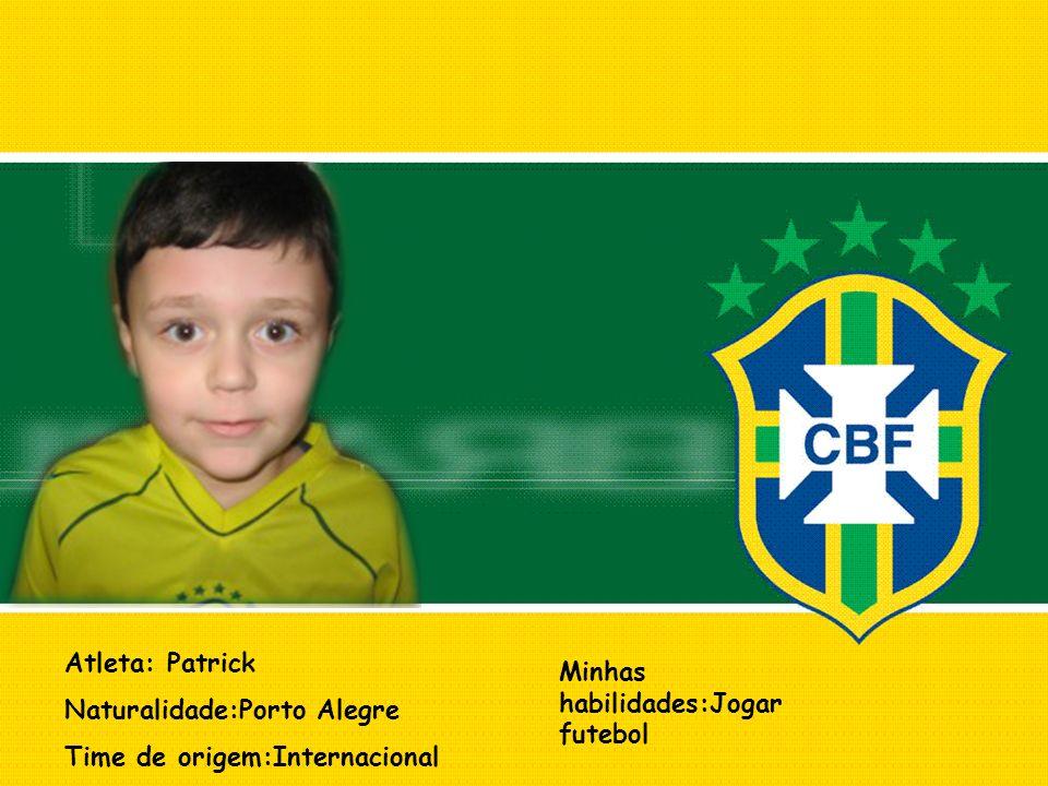 Atleta: Patrick Naturalidade:Porto Alegre. Time de origem:Internacional.