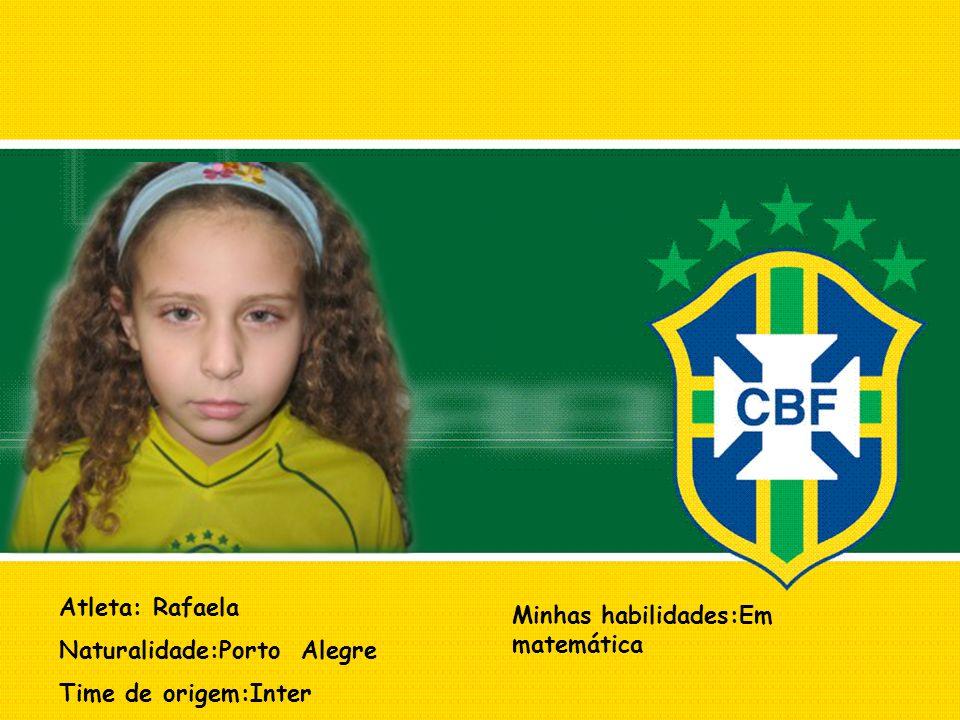 Atleta: Rafaela Naturalidade:Porto Alegre Time de origem:Inter Minhas habilidades:Em matemática