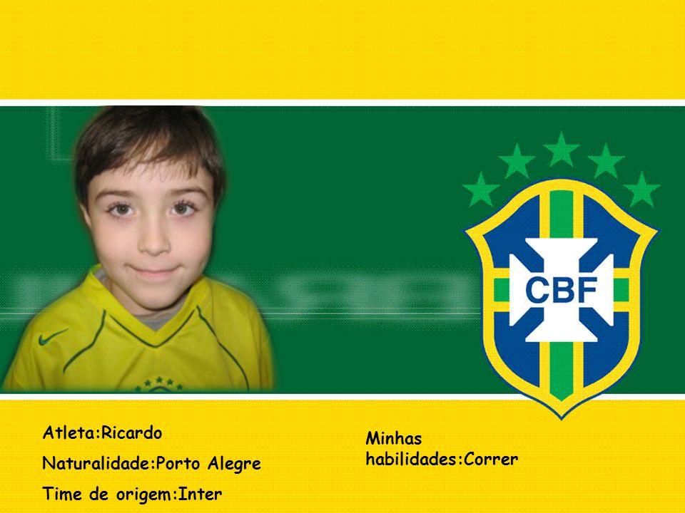 Atleta:Ricardo Naturalidade:Porto Alegre Time de origem:Inter Minhas habilidades:Correr